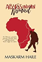 Abyssinian Nomad: An African Woman's Journey of Love, Loss, & Adventure from Cape to Cairo