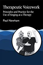 Therapeutic Voicework: Principles and Practice for the Use of Singing as a Therapy (Art Therapies Series)