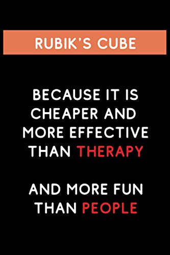 Rubik's Cube Because it is Cheaper And More Effective Than Therapy: Funny and Cool Themed Journal Notebook Personalized for Rubik's Cube Lovers, ... Men and Women Whose Passion is Rubik's Cube