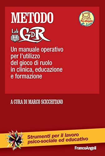Metodo LabGDR. Un manuale operativo per l utilizzo del gioco di ruolo in clinica, educazione e formazione. Con aggiornamento online