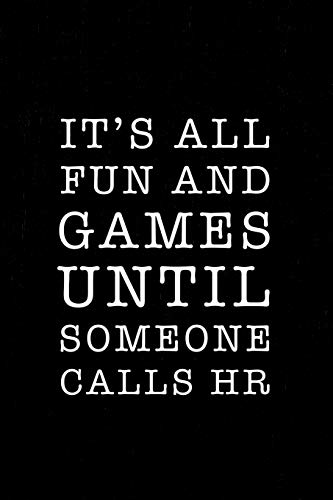 It's all fun and games until someone calls HR: Funny HR notebook for the HR department and human resources professionals. 6 x 9 journal. 150 pages.