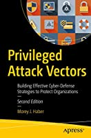 Privileged Attack Vectors: Building Effective Cyber-Defense Strategies to Protect Organizations Front Cover