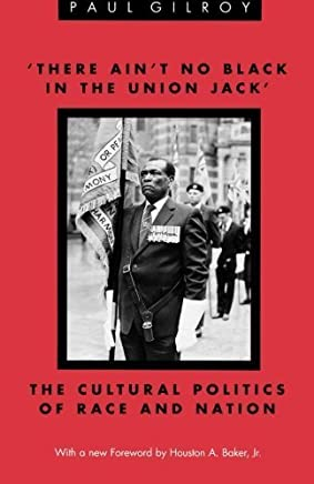 There Aint no Black in the Union Jack: The Cultural Politics of Race and Nation (Black Literature and Culture) by Paul Gilroy (1991-12-01)