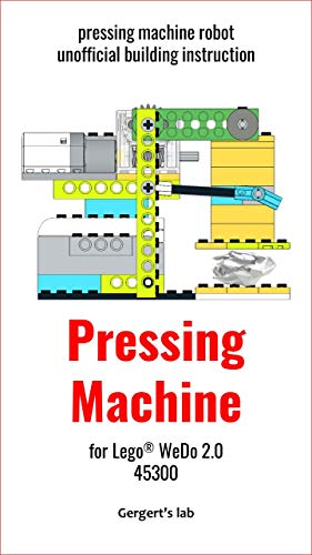 Pressing Machine for Lego WeDo 2.0 45300 instruction (Build Wedo Robots — a series of instructions for assembling robots with wedo 45300 Book 15) (English Edition)