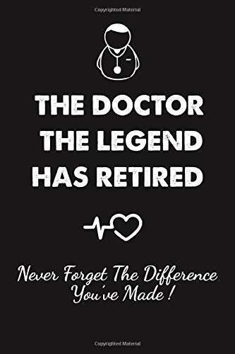 The Doctor The Legend Has Retired - Never Forget the Difference You've...