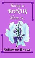 Being a BONUS Mom is ...