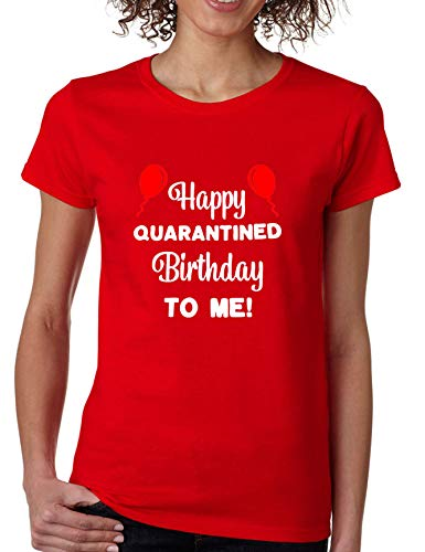 ALLNTRENDS Women's T Shirt Happy Quarantined Birthday to Me 2020 Funny Tshirt (M, Red)