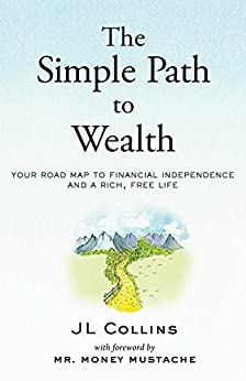 The Simple Path to Wealth: Your road map to financial independence and a rich, free life by [JL Collins, Mr. Money Mustache]