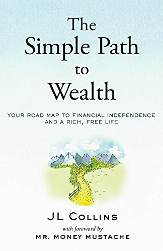 Amazon.com: The Simple Path to Wealth: Your road map to financial  independence and a rich, free life eBook: Collins, JL, Mustache, Mr. Money:  Kindle Store