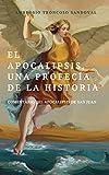 El Apocalipsis, una Profecía de la Historia: Comentario del Apocalipsis de San Juan