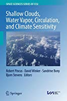 Shallow Clouds, Water Vapor, Circulation, and Climate Sensitivity (Space Sciences Series of ISSI, 65)
