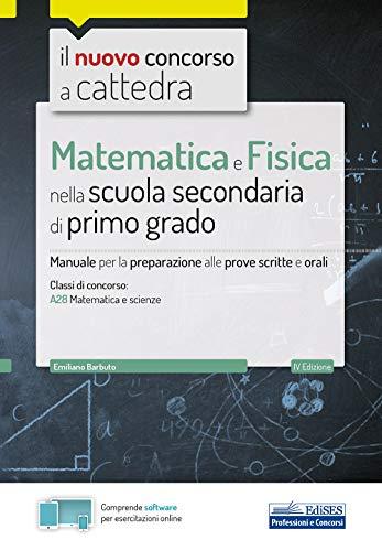 Il nuovo concorso a cattedra. Matematica e fisica per la scuola secondaria di I grado. Manuale di preparazione per la classe A28 del concorso a cattedra. Con software di simulazione