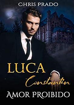 LUCA CONSTANTIN: Amor proibido por [Chris Prado]