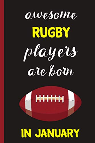 Awesome Rugby players are born in January : lined Rugby Notebook for Rugby players & Rugby coach | Birthday Gift For Rugby Lovers | gift for Rugby ... gift For Birthday & Christmas & Thanksgiving
