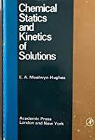 Chemical Statics and Kinetics of Solutions