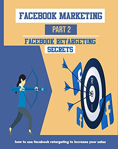 Facebook marketing part2 Facebook retargeting secrets : facebook advertisement retargeting strategies, pixel data, facebook pixel retargeting , facebook ... Boost Leads,Sales and ROI (English Edition)