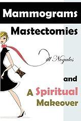 Mammograms, Mastectomies, and a Spiritual Makeover Paperback