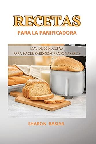 RECETAS PARA LA PANIFICADORA: MAS DE 50 RECETAS PARA HACER SABROSOS PANES CASEROS, SPANISH LANGUAGE