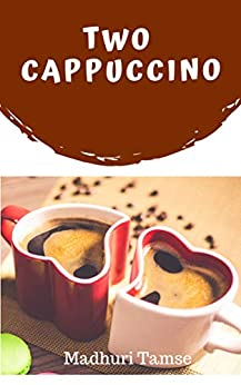 Two Cappuccino (Short Story) by [Madhuri Tamse]