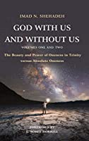 God With Us and Without Us, Volumes One and Two: The Beauty and Power of Oneness in Trinity versus Absolute Oneness