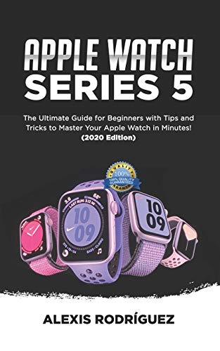 APPLE WATCH SERIES 5: The Ultimate Guide for Beginners with Tips and Tricks to Master Your Apple Watch in Minutes!(2020 EDITION)