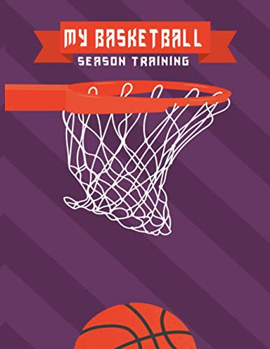 My Basketball Season training: A journal logbook to track daily practice sessions and game days . Great gift for coaches and players