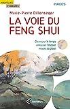 La voie du Feng Shui - Chevaucher le temps, apprivoiser l'espace, prendre sa place: Chevaucher le temps, apprivoiser l'espace, prendre sa place