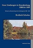 Neue Siedlungen in Brandenburg 1500 bis 1800: Beiband zur Brandenburgischen Siedlungskarte 1500 - 1800. Einzelschriften der historischen Kommission fuer die Provinz Brandenburg und Berlin 8.