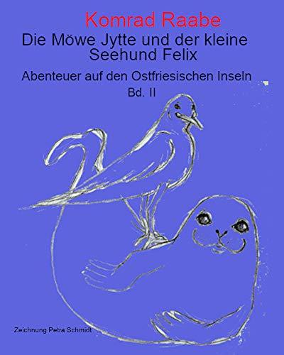 Die Möwe Jytte und derkleine Seehund Felix: Abenteuer auf den Ostfriesischen Inseln Bd. II (Die Möwe Jytte und der kleine Seehund Felix 4) (German Edition)