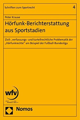 """Hörfunk-Berichterstattung aus Sportstadien: Zivil-, verfassungs- und kartellrechtliche Problematik der \""""Hörfunkrechte\"""" am Beispiel der Fußball-Bundesliga"""
