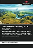 'THE MYTHOLOGY OF J. R. R. TOLKIN' : FROM THE WAY OF THE HOBBIT TO THE WAY OF IVAN THE FOOL: COLLECTION OF SCIENTIFIC ARTICLES