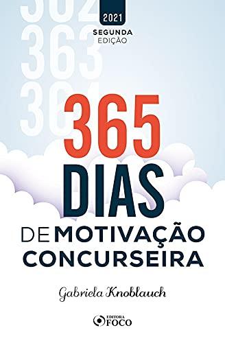 365 DIAS DE MOTIVAÇÃO CONCURSEIRA - 2ª ED - 2021