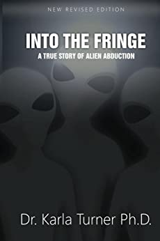 [Dr. Karla Turner PhD]のInto The Fringe: A True Story of Alien Abduction (English Edition)