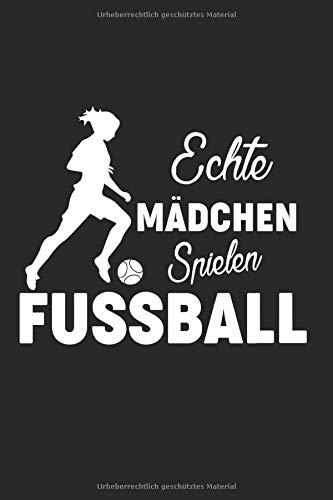 Notizbuch ECHTE MÄDCHEN SPIELEN FUSSBALL: Training I Tagebuch I liniert I 100 Seiten