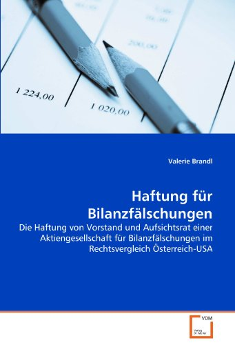 Haftung für Bilanzfälschungen: Die Haftung von Vorstand und Aufsichtsrat einer Aktiengesellschaft für Bilanzfälschungen im Rechtsvergleich Österreich-USA