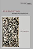 Genesis and Trace: Derrida Reading Husserl and Heidegger (Cultural Memory in the Present)