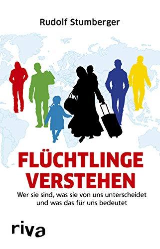 Flüchtlinge verstehen: Wer sie sind, was sie von uns unterscheidet und was das für uns bedeutet