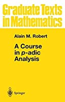 A Course in p-adic Analysis (Graduate Texts in Mathematics) by Alain M. Robert(2000-05-31)