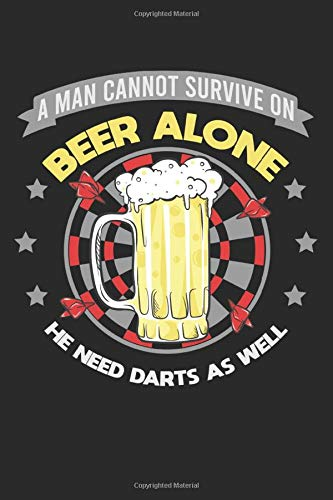 A Man Cannot Survive On Beer Alone He Need Darts As Well: 120 Pages Of Scoresheets. Perfect Cricket 301 And 501 Trainings Book For Darts Player And Dart Board Lover. Two Players Score Keeper Notebook