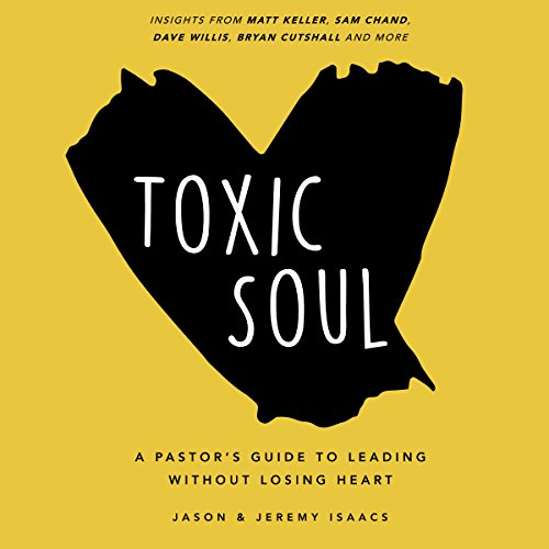 Toxic Soul: A Pastor's Guide to Leading Without Losing Heart cover art