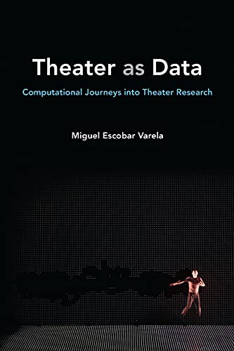 Theater as Data: Computational Journeys into Theater Research (English Edition)