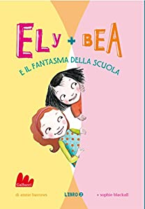 Ely + Bea 2 Il fantasma della scuola (Italian Edition)
