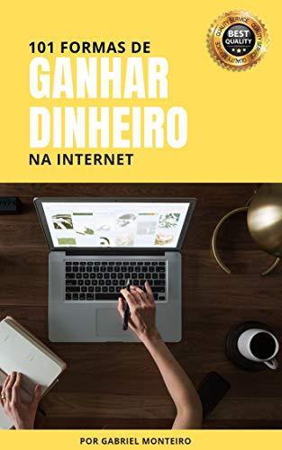101 Formas de Ganhar Dinheiro na Internet: Testadas e Aprovadas