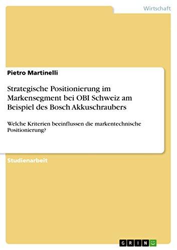 Strategische Positionierung im Markensegment bei OBI Schweiz am Beispiel des Bosch Akkuschraubers: Welche Kriterien beeinflussen die markentechnische Positionierung?