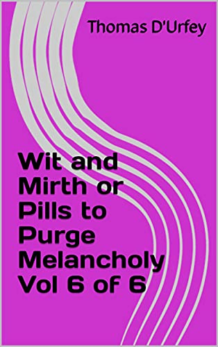 Wit and Mirth or Pills to Purge Melancholy Vol 6 of 6 (English Edition)
