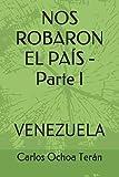 NOS ROBARON EL PA�S - Parte I: VENEZUELA