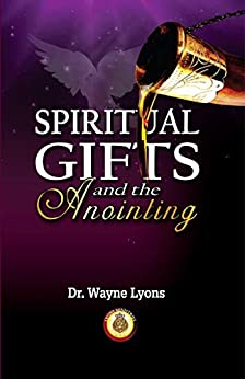 Spiritual Gifts And The Anointing by [Dr. Wayne Lyons]