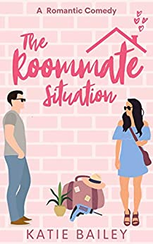 The Roommate Situation: A Romantic Comedy (Only in Atlanta Book 1) by [Katie Bailey]
