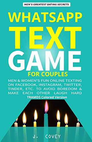 WhatsApp Text Game for Couples: Men & Women's Fun Online Texting on Facebook, Instagram, Twitter, Tinder, Etc. to Avoid Boredom & Make Each Other Laugh Hard (TRAMDS Colored Version, Band 6)