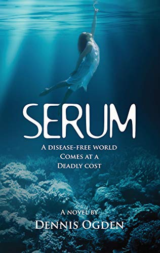 SERUM: A disease-free world comes at a deadly cost (English Edition)